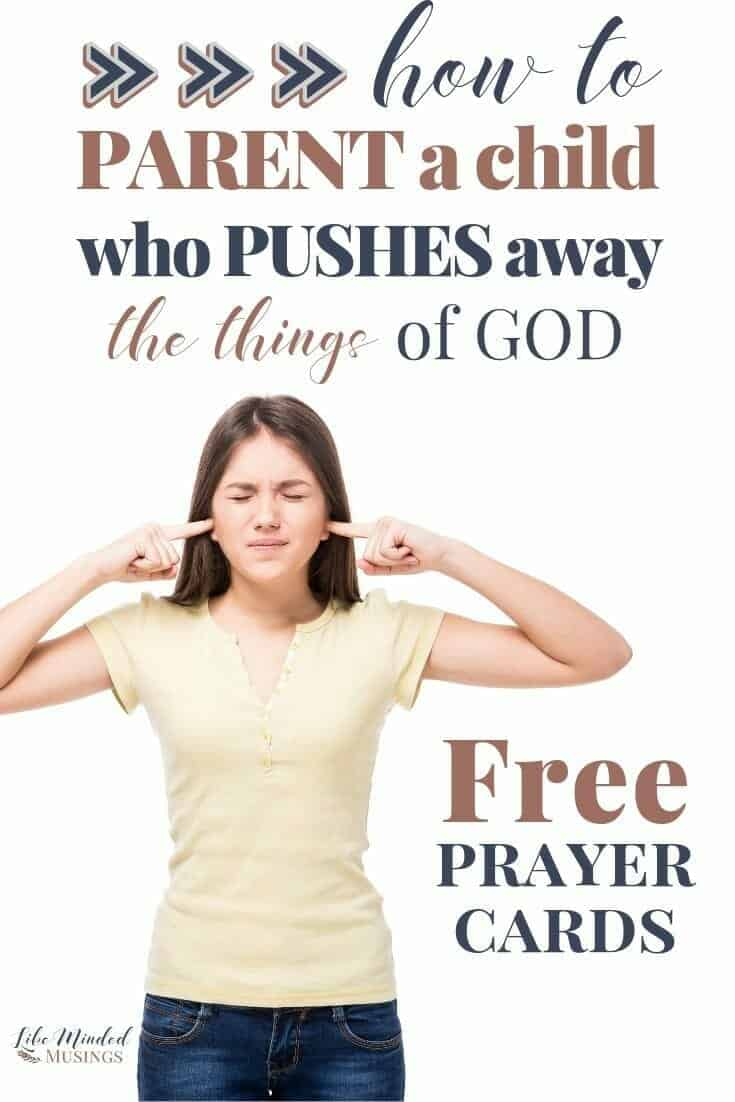 How to parent a child who pushes away the things of God - Free Prayer Cards