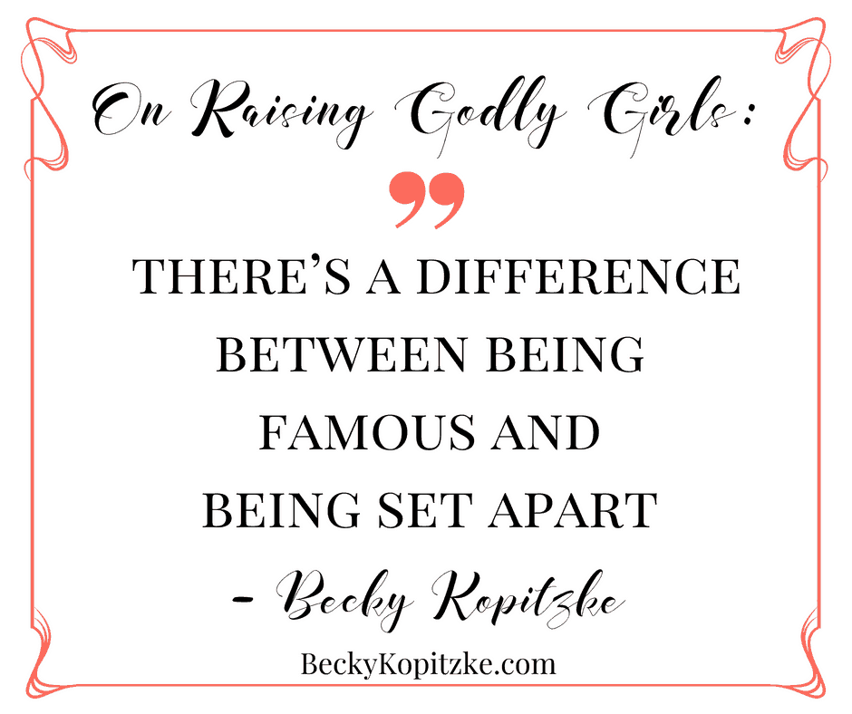 Raising Godly Girls: No, Baby, You Do Not Want to Be Famous | Like Minded Musings