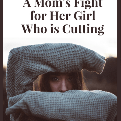 A Mom's Fight for Her Girl Who is Cutting: Raising Godly Girls
