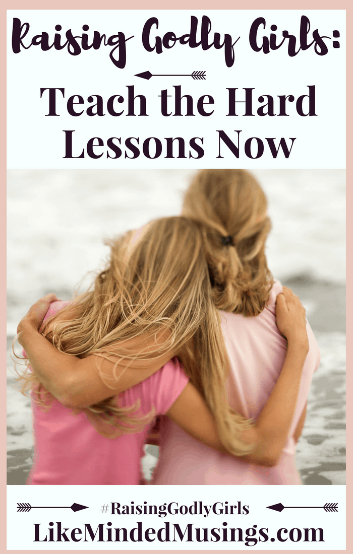 Raising Godly Girls Hard Lessons Pinterest Like Minded Musings