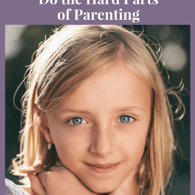 "How to do the ""Hard Parts"" of Godly Girl Parenting"