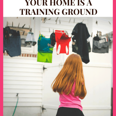 Raising Godly Moms: Your Home is a Training Ground