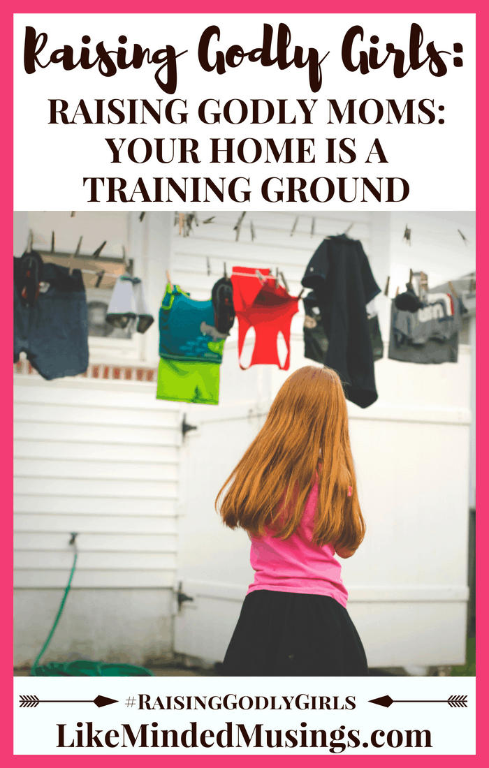 Raising Godly Girls Training Ground Like Minded Musings