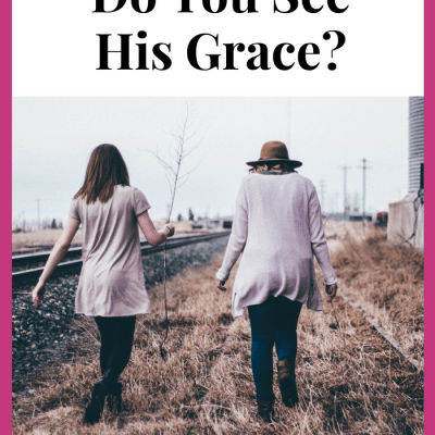 Raising Godly Girls: Do You See His Grace?