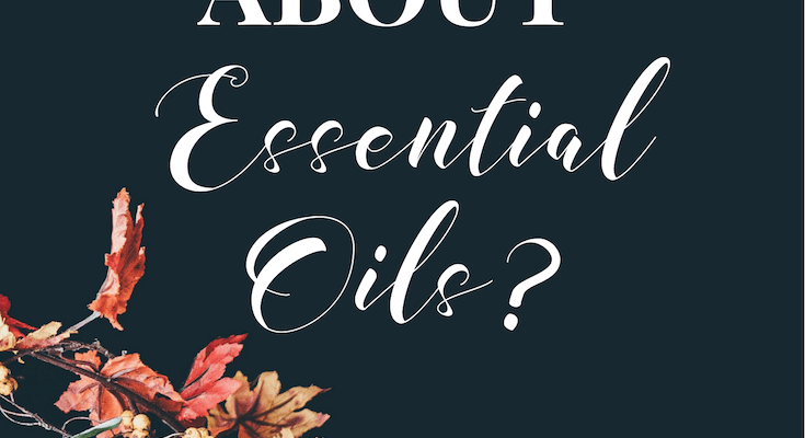 Why all the Hype About Essential Oils?