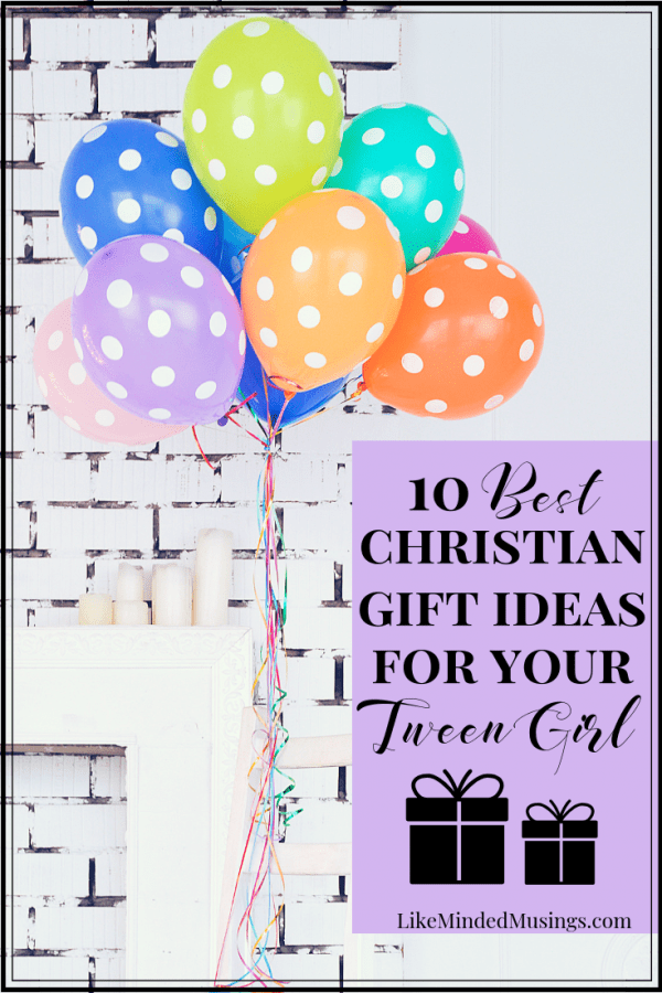 Pin The 10 Best Christian Gift Ideas for your Tween Girl for Birthday Christmas Holiday or Special Occasions on Like Minded Musings