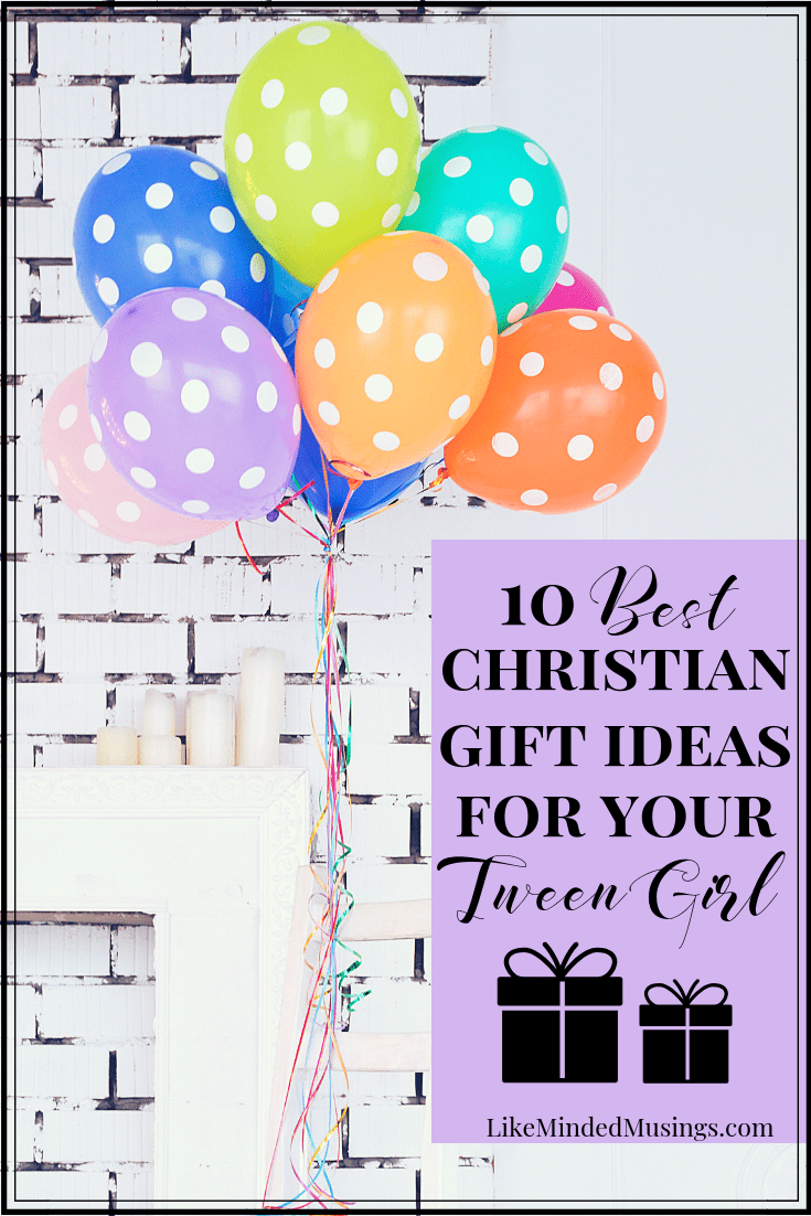 The 10 Best Christian Gift Ideas For Your Tween Girl | Like Minded ...