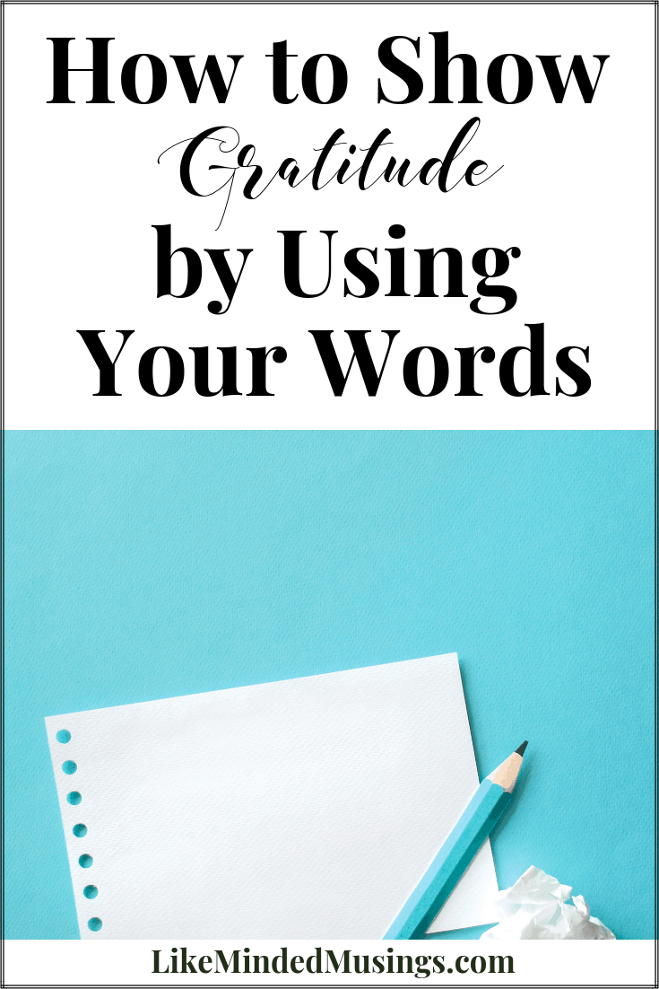 No matter what shape our words take, they matter. Learn How to Show Gratitude by Using Your Words on Like Minded Musings. Let's build each other up!