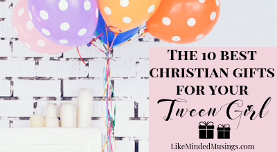 The 10 Best Christian Gift Ideas for your Tween Girl Like Minded Musings