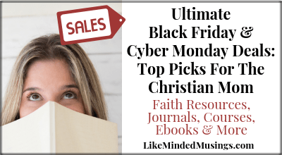 Ultimate Black Friday &Cyber Monday Deals Christian Mom Like Minded Musings