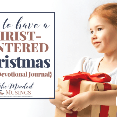 How to Have a Christ Centered Christmas {FREE Devotional Journal}