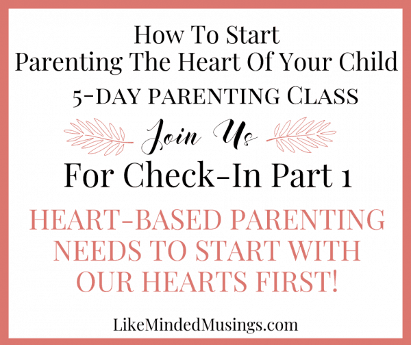 5 day 1 parenting class How to Start Parenting the Heart of Your Child