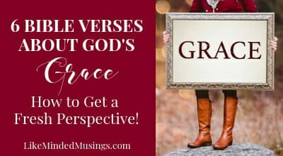 How to Get a Fresh Perspective: 6 Bible Verses About God's Grace