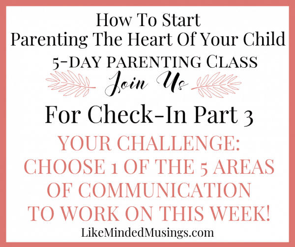 5 part parenting class 3 How to grow in communication when parenting the heart of your child