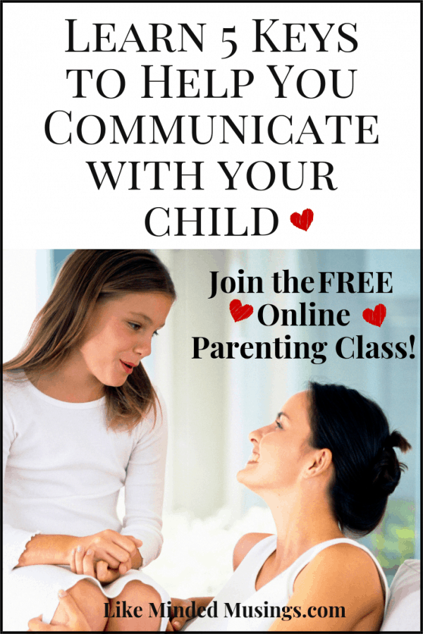 Learn 5 Keys to Help You Communicate with your child How To Start Parenting The Heart Of Your Child_ Free Parenting Class Like Minded Musings