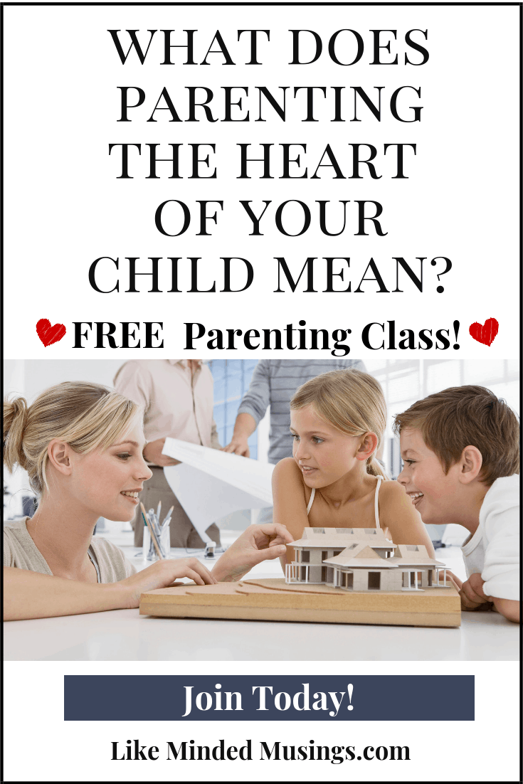 What is Parenting The Heart Of Your Child_ Free Parenting Class Like Minded Musings