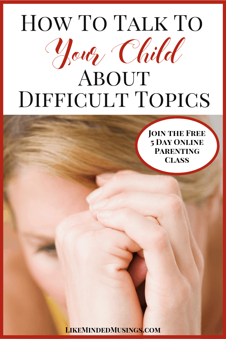 Pinterest How to Talk to Your Child About Difficult Topics Parenting Class Like Minded Musings