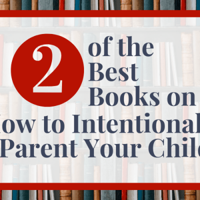 Two of the Best Books on How to Intentionally Parent Your Child