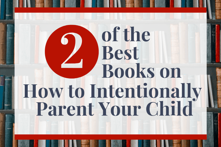 2 of the best books on how to intentionally parent your child