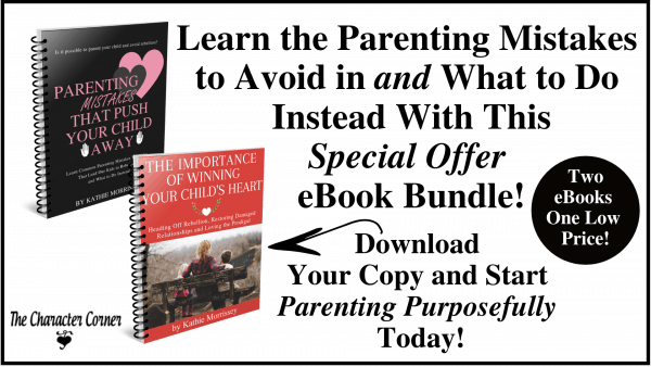 Grab Your own Copies of Parenting Mistakes to Avoid and The Importance of Winning Your Child's Heart by Kathie Morrissey of The Character Corner and STart Parenting Intentionally Starting Today!