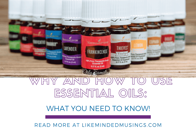 Why and How to Use Essential Oils: What You Need to Know! Like Minded Musings Young Living Essential Oils
