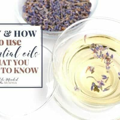 Why and How to Use Essential Oils: What You Need to Know!