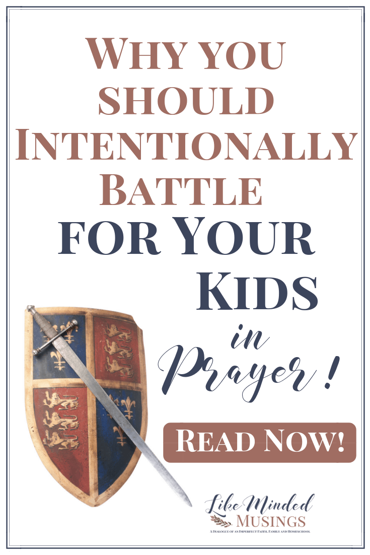 Why you should Intentionally Battle for your Kids in Prayer Like Minded Musings